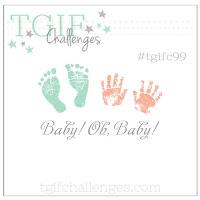 http://tgifchallenges.blogspot.de/2017/03/tgifc99-theme-week-baby-oh-baby.html